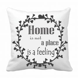 "Perna personalizata ""Home is not a place is a feeling"""